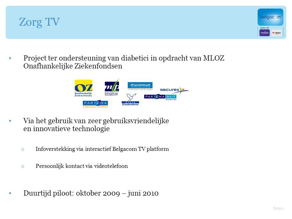 Slide 3 Digitale TV biedt eenvoudige toegang voor alle gebruikers toegang tot internet: boven 65 jaar: minder dan 25 % - 56 – 65 jaar : 62 % - < 55 jaar: 73 % Digitale TV penetratie neemt sterk toe: 2010: 53 % - 2014: 74 % Via de Blauwe knop: eenvoudige toegang tot de ZorgTV portal Zorg TV: Info via Belgacom TV platform