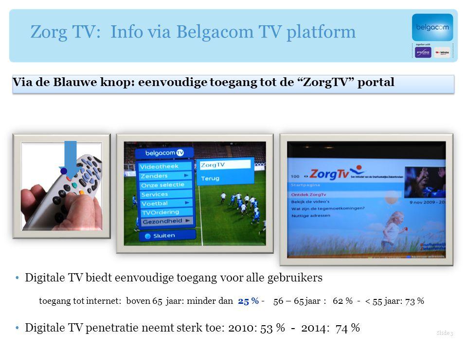 Slide 4 Kwalitatieve beeldverbinding (veel beter dan video via Internet) Zeer gebruiksvriendelijk en eenvoudige installatie Via Belgacom breedband infrastructuur Zorg TV: Interactie via videotelefonie