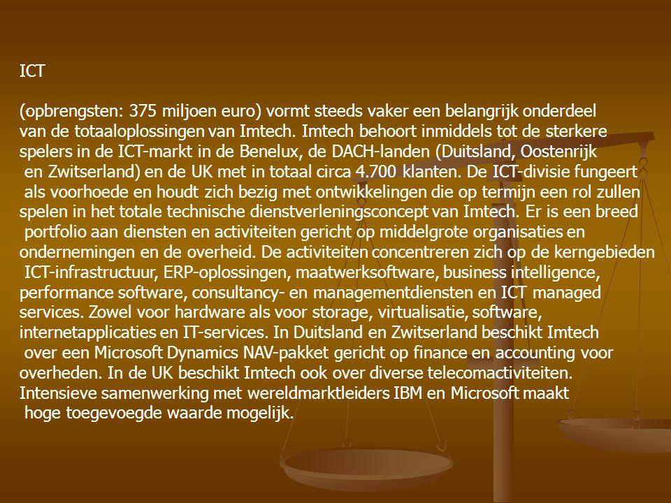 - ICT (opbrengsten: 375 miljoen euro) vormt steeds vaker een belangrijk onderdeel van de totaaloplossingen van Imtech. Imtech behoort inmiddels tot de