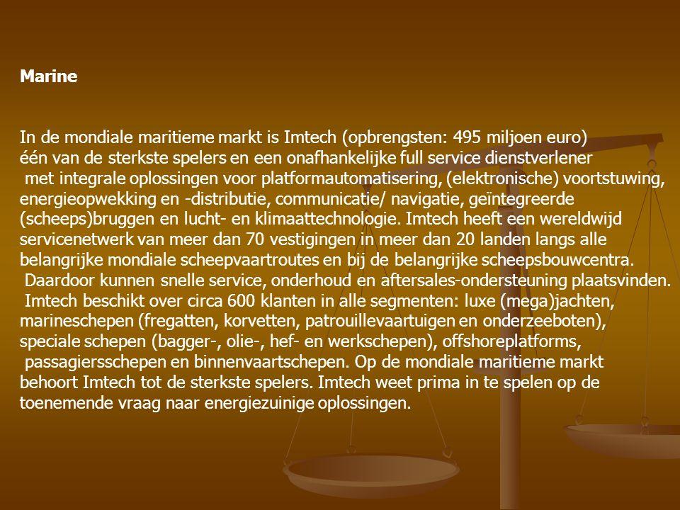 Marine In de mondiale maritieme markt is Imtech (opbrengsten: 495 miljoen euro) één van de sterkste spelers en een onafhankelijke full service dienstv