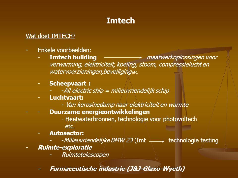 Imtech Wat doet IMTECH? -Enkele voorbeelden: -Imtech building maatwerkoplossingen voor verwarming, elektriciteit, koeling, stoom, compressielucht en w