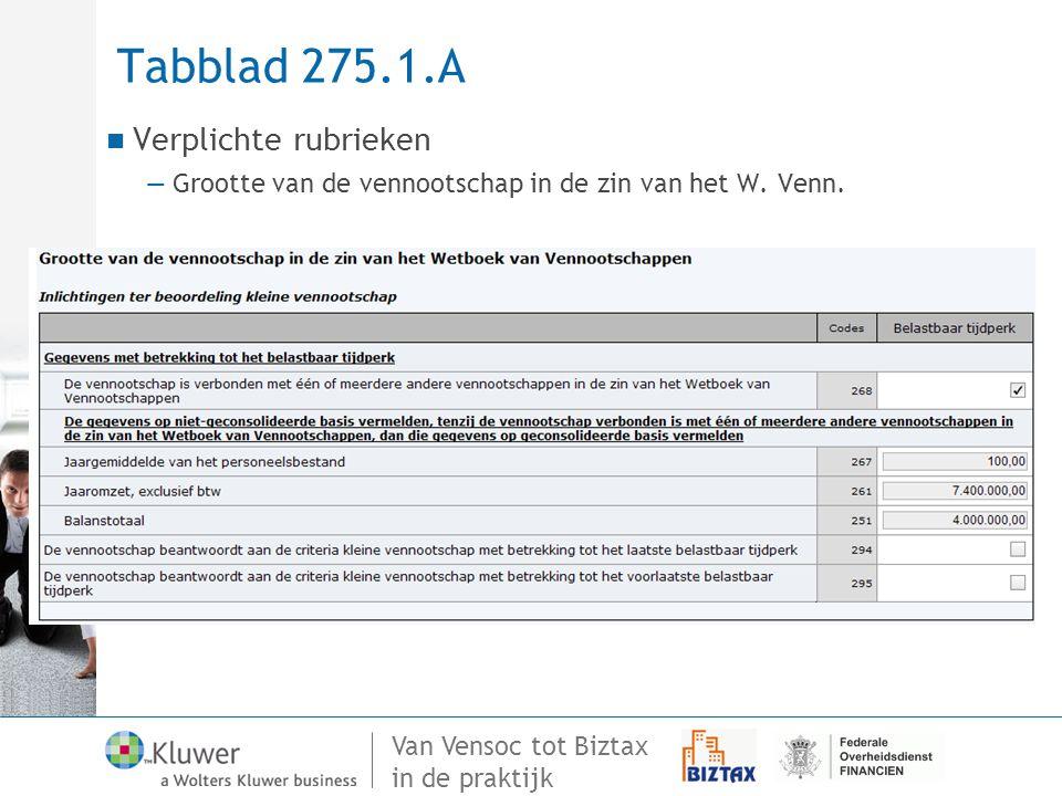 Van Vensoc tot Biztax in de praktijk Tabblad 275.1.A Verplichte rubrieken —Grootte van de vennootschap in de zin van het W. Venn.