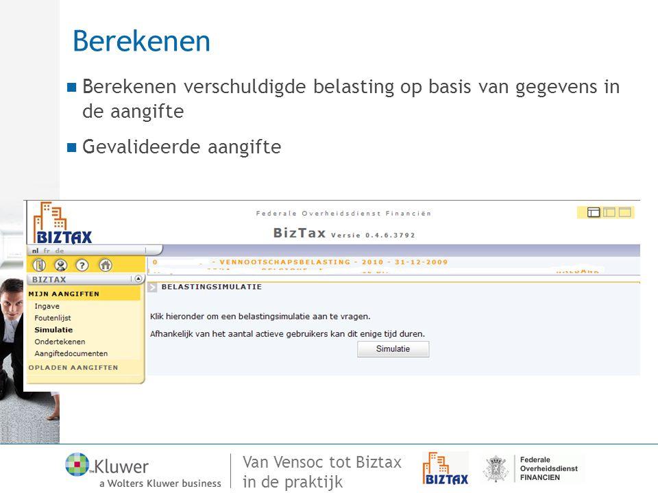 Van Vensoc tot Biztax in de praktijk Berekenen Berekenen verschuldigde belasting op basis van gegevens in de aangifte Gevalideerde aangifte