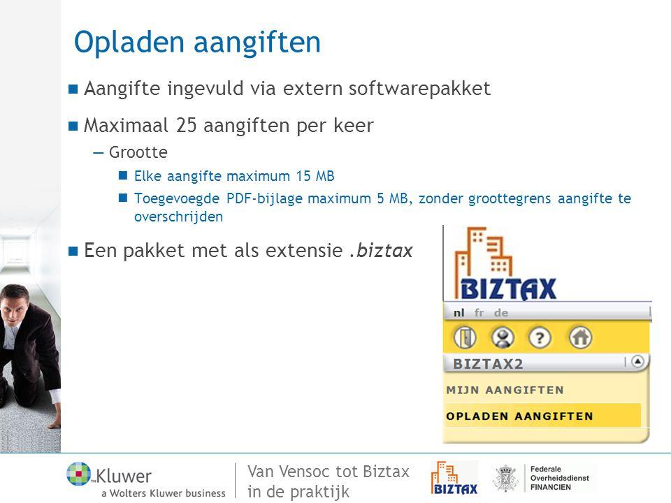 Van Vensoc tot Biztax in de praktijk Opladen aangiften Aangifte ingevuld via extern softwarepakket Maximaal 25 aangiften per keer —Grootte Elke aangif