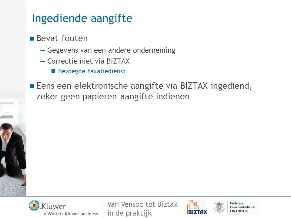 Van Vensoc tot Biztax in de praktijk Ingediende aangifte Bevat fouten —Gegevens van een andere onderneming —Correctie niet via BIZTAX Bevoegde taxatie