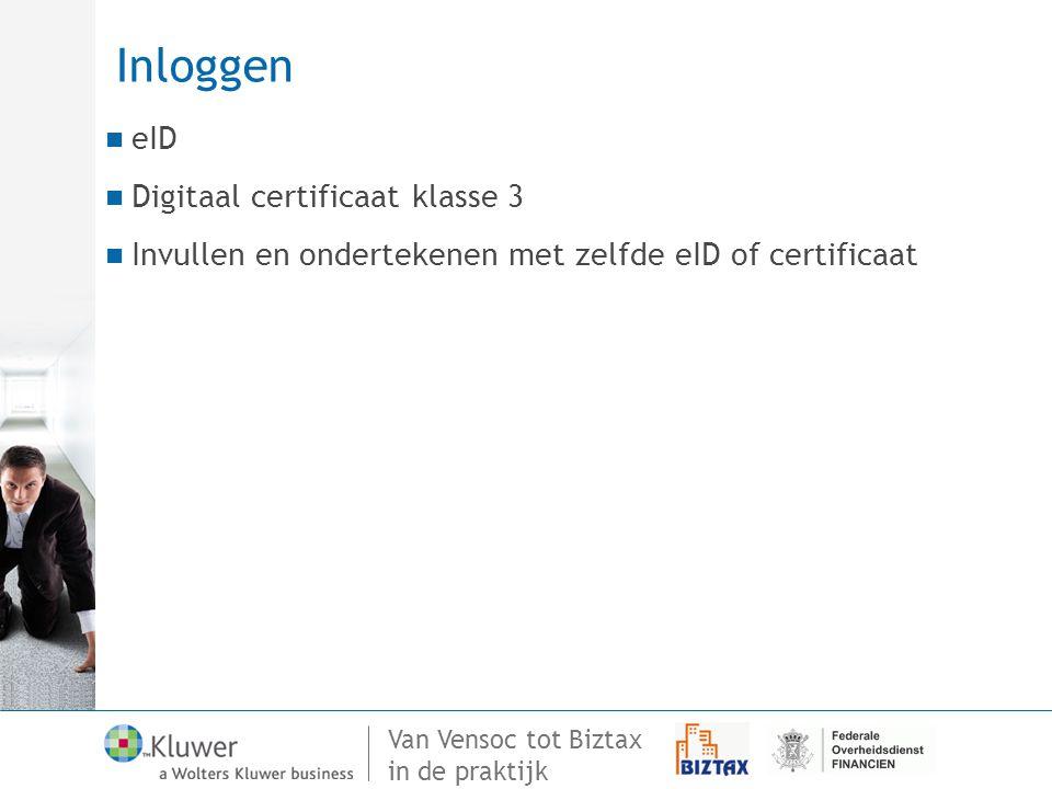 Van Vensoc tot Biztax in de praktijk Inloggen eID Digitaal certificaat klasse 3 Invullen en ondertekenen met zelfde eID of certificaat