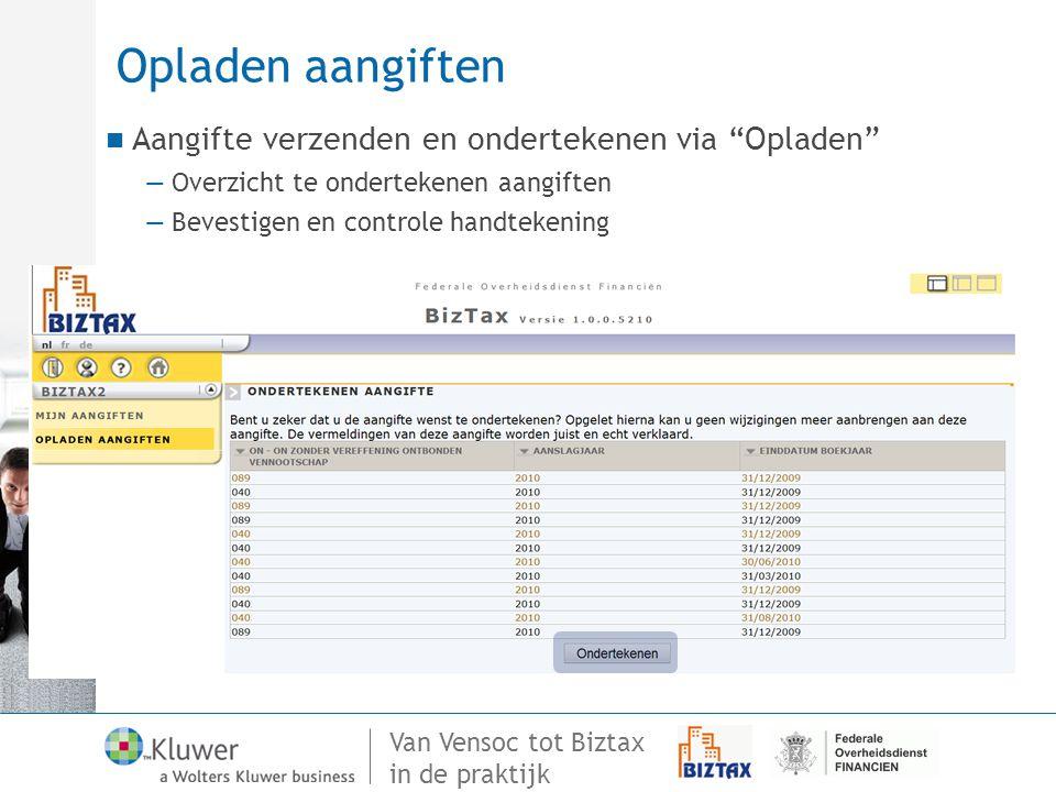 """Van Vensoc tot Biztax in de praktijk Opladen aangiften Aangifte verzenden en ondertekenen via """"Opladen"""" —Overzicht te ondertekenen aangiften —Bevestig"""