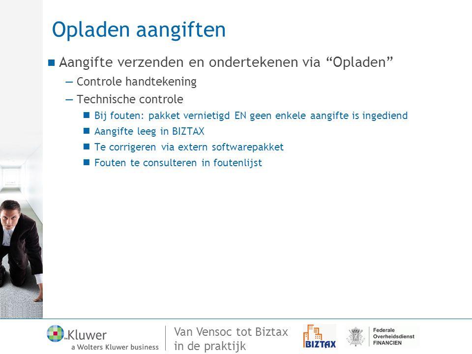 """Van Vensoc tot Biztax in de praktijk Opladen aangiften Aangifte verzenden en ondertekenen via """"Opladen"""" —Controle handtekening —Technische controle Bi"""