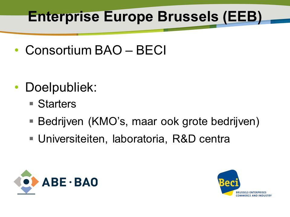 Enterprise Europe Brussels (EEB) Consortium BAO – BECI Doelpubliek:  Starters  Bedrijven (KMO's, maar ook grote bedrijven)  Universiteiten, laborat