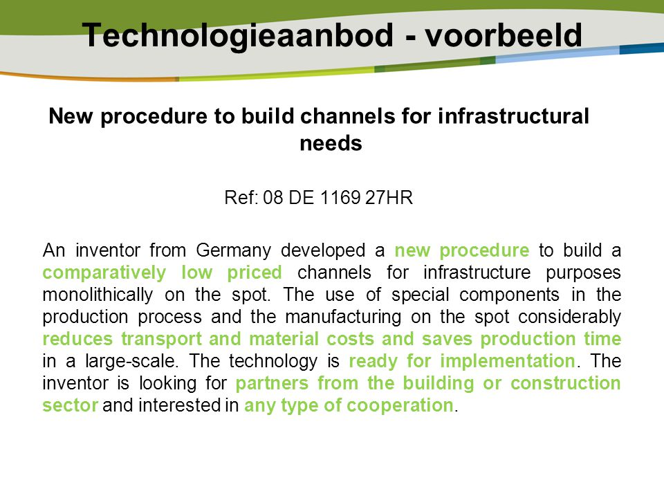 Technologieaanbod - voorbeeld New procedure to build channels for infrastructural needs Ref: 08 DE 1169 27HR An inventor from Germany developed a new