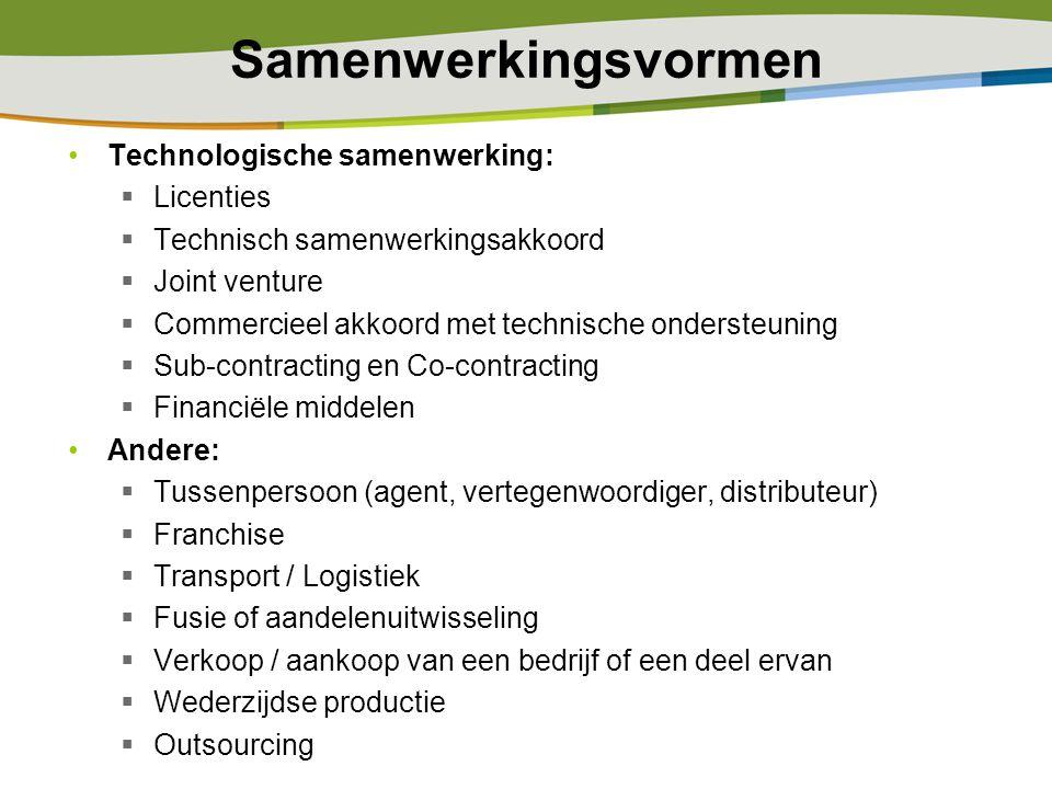 Samenwerkingsvormen Technologische samenwerking:  Licenties  Technisch samenwerkingsakkoord  Joint venture  Commercieel akkoord met technische ond