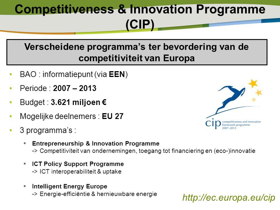 Competitiveness & Innovation Programme (CIP) BAO : informatiepunt (via EEN) Periode : 2007 – 2013 Budget : 3.621 miljoen € Mogelijke deelnemers : EU 2