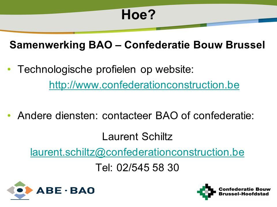 Hoe? Samenwerking BAO – Confederatie Bouw Brussel Technologische profielen op website: http://www.confederationconstruction.be Andere diensten: contac