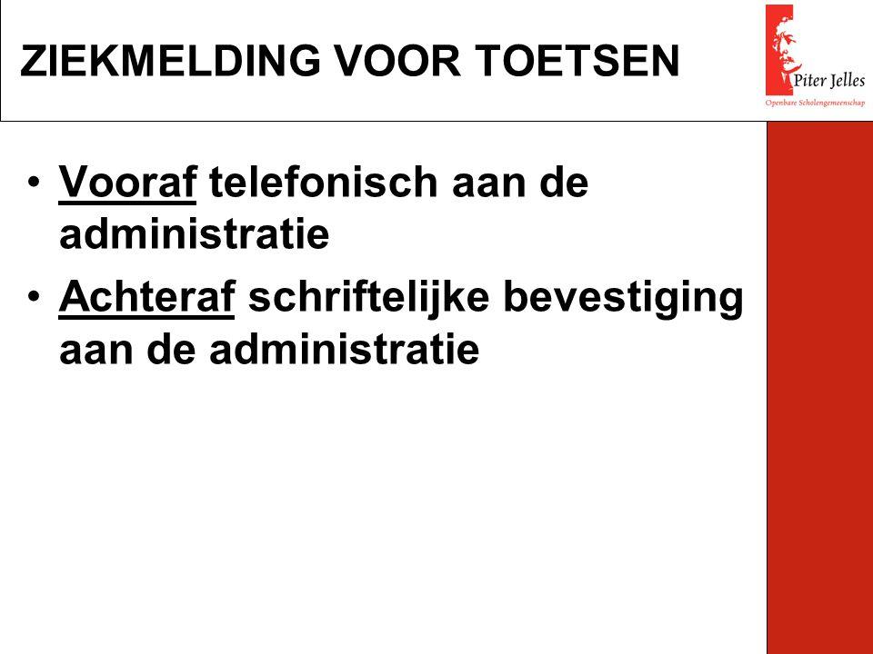 Vooraf telefonisch aan de administratie Achteraf schriftelijke bevestiging aan de administratie ZIEKMELDING VOOR TOETSEN