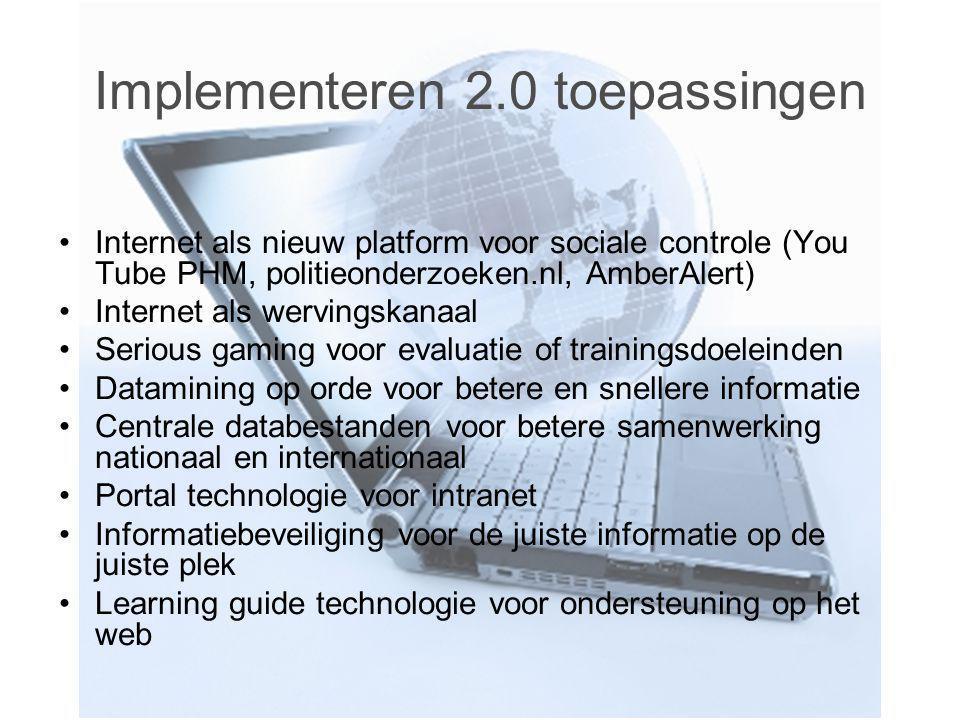 Implementeren 2.0 toepassingen Internet als nieuw platform voor sociale controle (You Tube PHM, politieonderzoeken.nl, AmberAlert) Internet als wervin