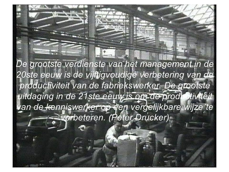 De grootste verdienste van het management in de 20ste eeuw is de vijftigvoudige verbetering van de productiviteit van de fabriekswerker. De grootste u