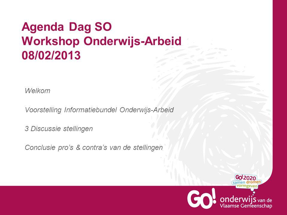 Agenda Dag SO Workshop Onderwijs-Arbeid 08/02/2013 Welkom Voorstelling Informatiebundel Onderwijs-Arbeid 3 Discussie stellingen Conclusie pro's & cont