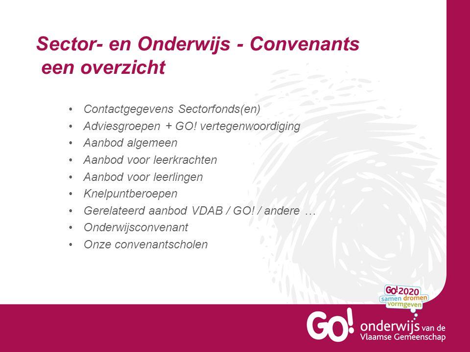 Sector- en Onderwijs - Convenants een overzicht Contactgegevens Sectorfonds(en) Adviesgroepen + GO! vertegenwoordiging Aanbod algemeen Aanbod voor lee
