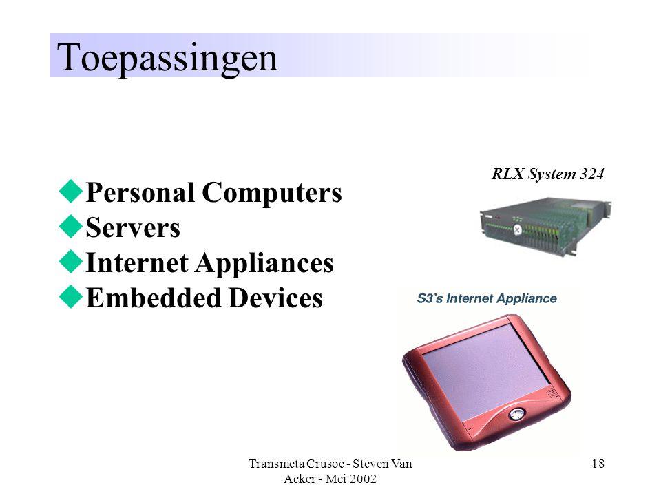 Transmeta Crusoe - Steven Van Acker - Mei 2002 18 Toepassingen  Personal Computers  Servers  Internet Appliances  Embedded Devices RLX System 324