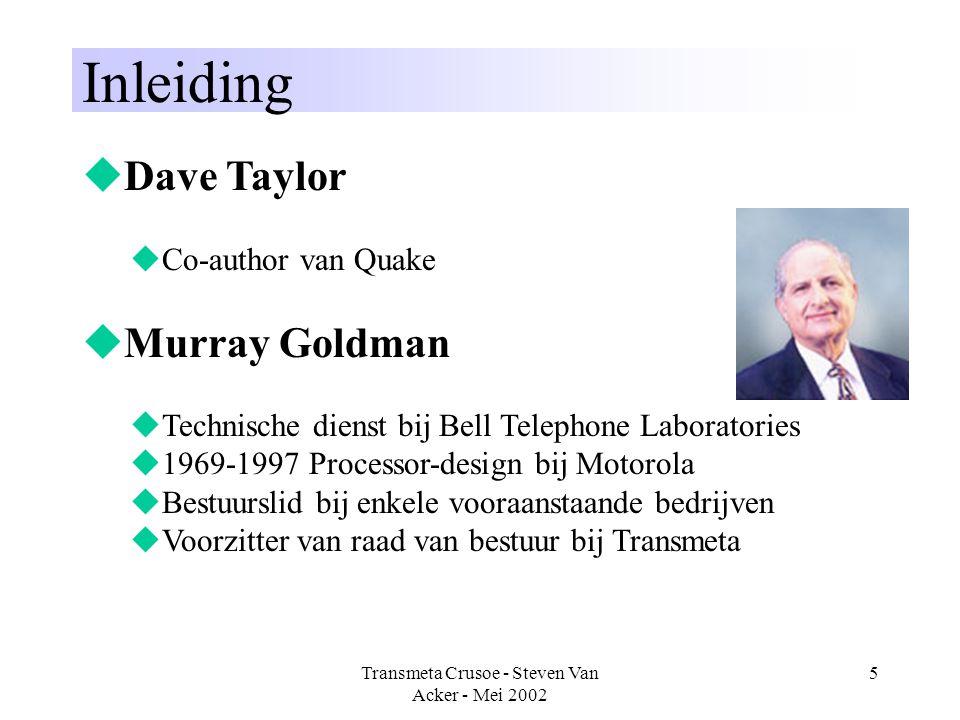 Transmeta Crusoe - Steven Van Acker - Mei 2002 5 Inleiding  Dave Taylor  Co-author van Quake  Murray Goldman  Technische dienst bij Bell Telephone