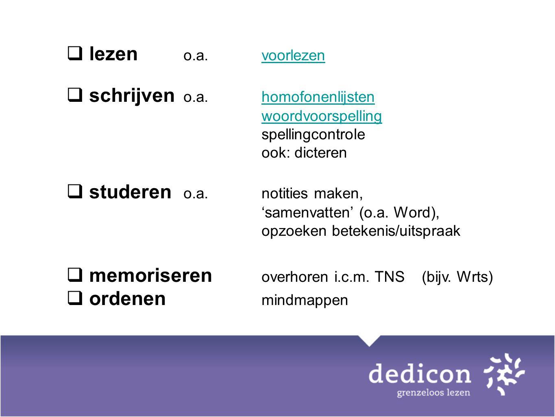 lezen o.a. voorlezenvoorlezen  schrijven o.a. homofonenlijsten woordvoorspelling spellingcontrole ook: dicterenhomofonenlijsten woordvoorspelling 