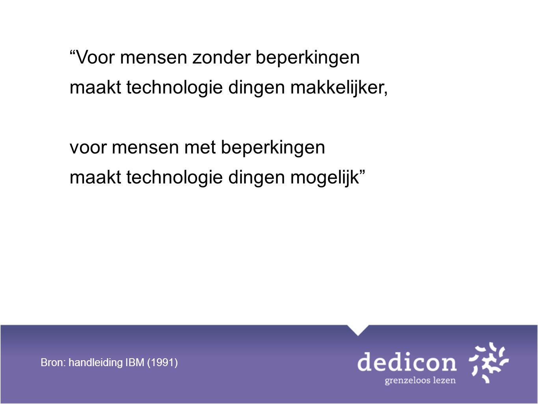 """""""Voor mensen zonder beperkingen maakt technologie dingen makkelijker, voor mensen met beperkingen maakt technologie dingen mogelijk"""" Bron: handleiding"""