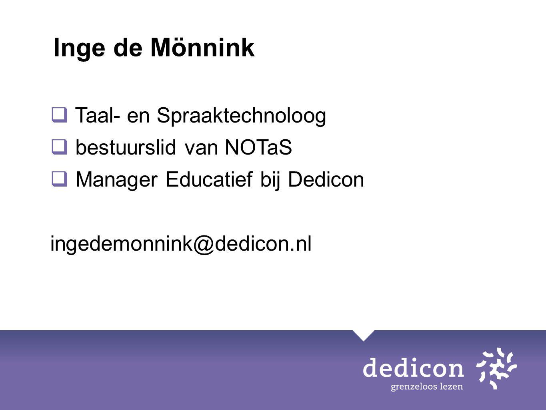  Taal- en Spraaktechnoloog  bestuurslid van NOTaS  Manager Educatief bij Dedicon ingedemonnink@dedicon.nl Inge de Mönnink