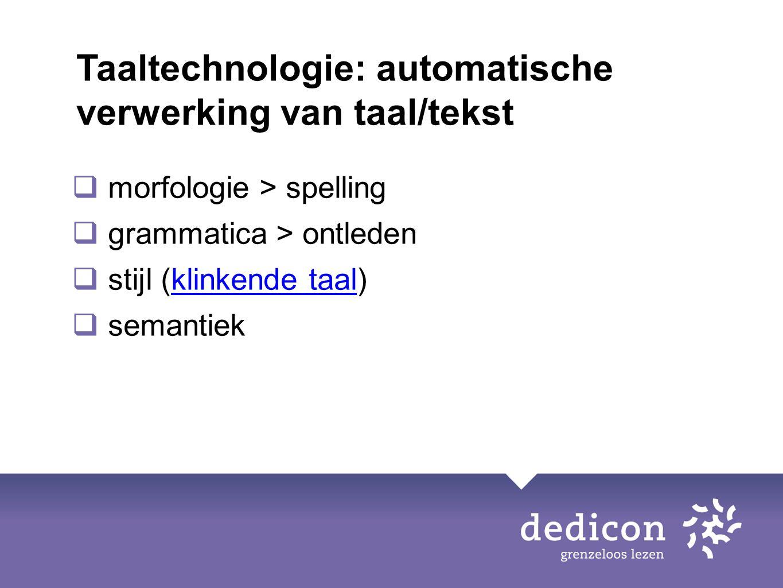  morfologie > spelling  grammatica > ontleden  stijl (klinkende taal)klinkende taal  semantiek Taaltechnologie: automatische verwerking van taal/t