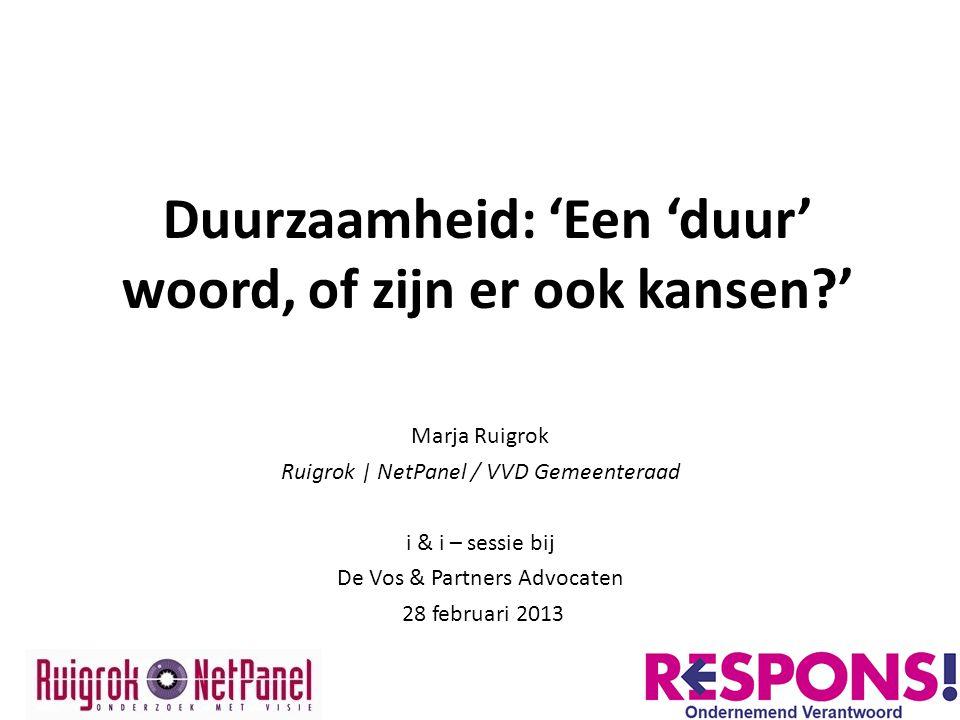 Duurzaamheid: 'Een 'duur' woord, of zijn er ook kansen?' Marja Ruigrok Ruigrok | NetPanel / VVD Gemeenteraad i & i – sessie bij De Vos & Partners Advo