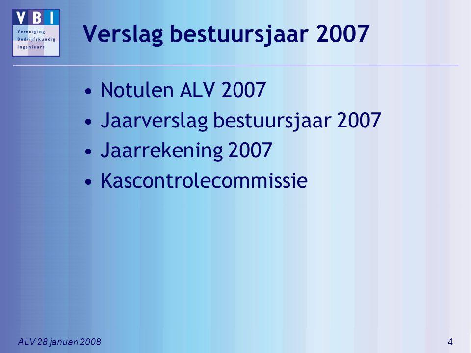 ALV 28 januari 20084 Verslag bestuursjaar 2007 Notulen ALV 2007 Jaarverslag bestuursjaar 2007 Jaarrekening 2007 Kascontrolecommissie