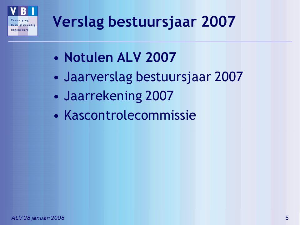 ALV 28 januari 20085 Verslag bestuursjaar 2007 Notulen ALV 2007 Jaarverslag bestuursjaar 2007 Jaarrekening 2007 Kascontrolecommissie