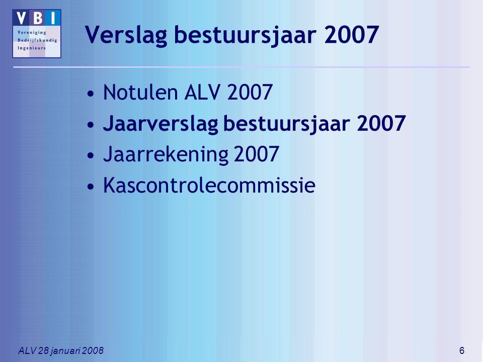 ALV 28 januari 20086 Verslag bestuursjaar 2007 Notulen ALV 2007 Jaarverslag bestuursjaar 2007 Jaarrekening 2007 Kascontrolecommissie