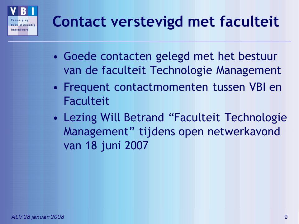 ALV 28 januari 20089 Contact verstevigd met faculteit Goede contacten gelegd met het bestuur van de faculteit Technologie Management Frequent contactm