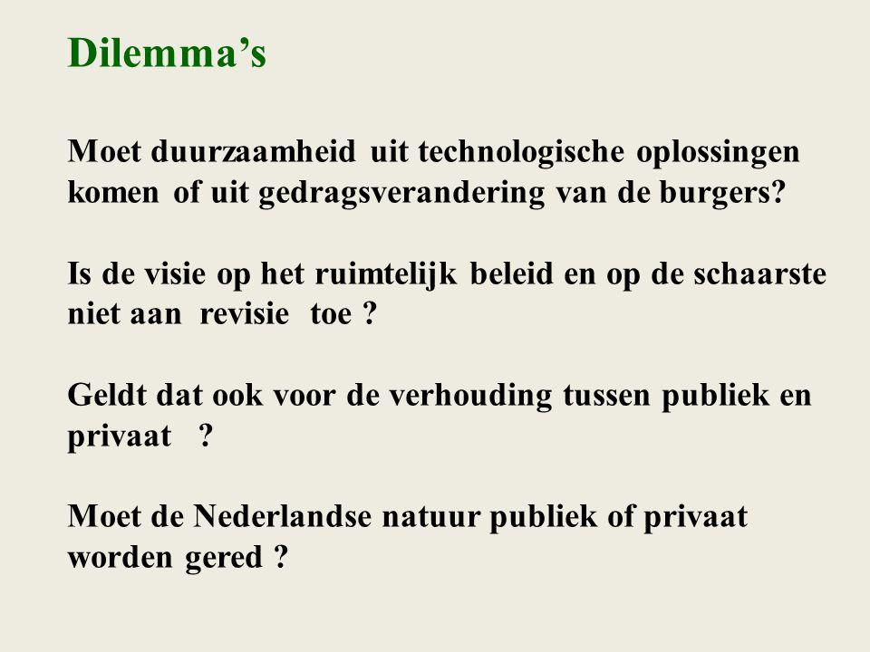 Dilemma's Moet duurzaamheid uit technologische oplossingen komen of uit gedragsverandering van de burgers? Is de visie op het ruimtelijk beleid en op