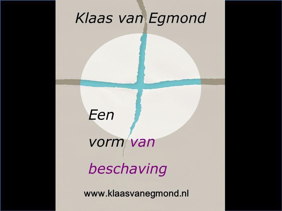 Een vorm van beschaving Klaas van Egmond www.klaasvanegmond.nl