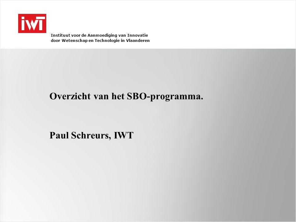 Instituut voor de Aanmoediging van Innovatie door Wetenschap en Technologie in Vlaanderen Overzicht van het SBO-programma. Paul Schreurs, IWT