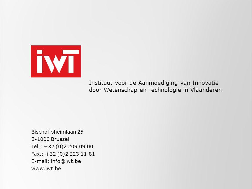 Bischoffsheimlaan 25 B-1000 Brussel Tel.: +32 (0)2 209 09 00 Fax.: +32 (0)2 223 11 81 E-mail: info@iwt.be www.iwt.be Instituut voor de Aanmoediging va