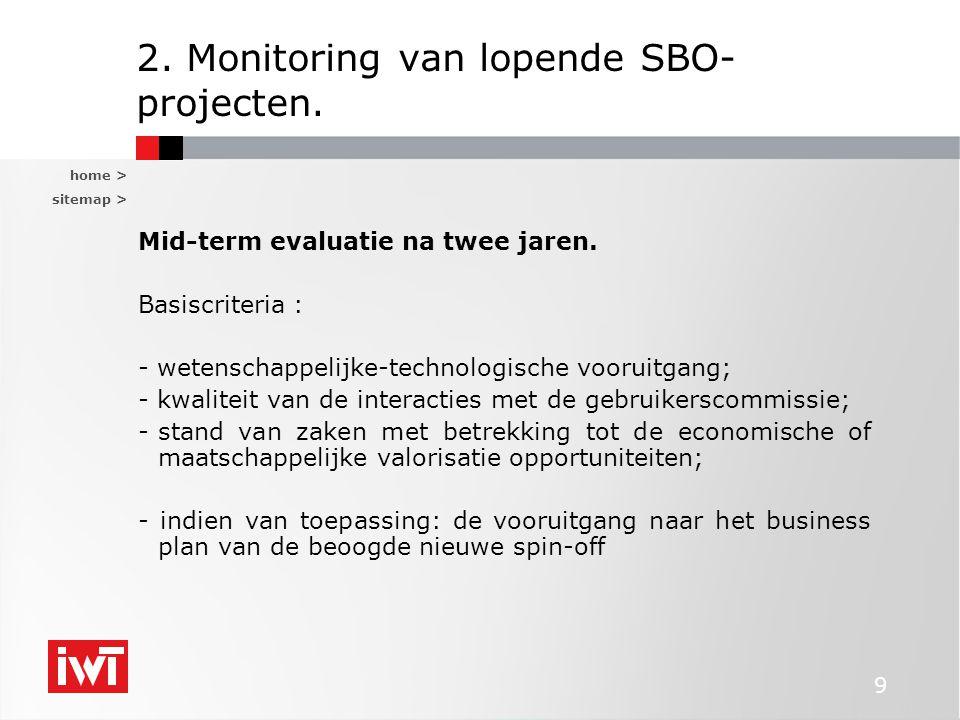 home > sitemap > 9 2. Monitoring van lopende SBO- projecten. Mid-term evaluatie na twee jaren. Basiscriteria : - wetenschappelijke-technologische voor