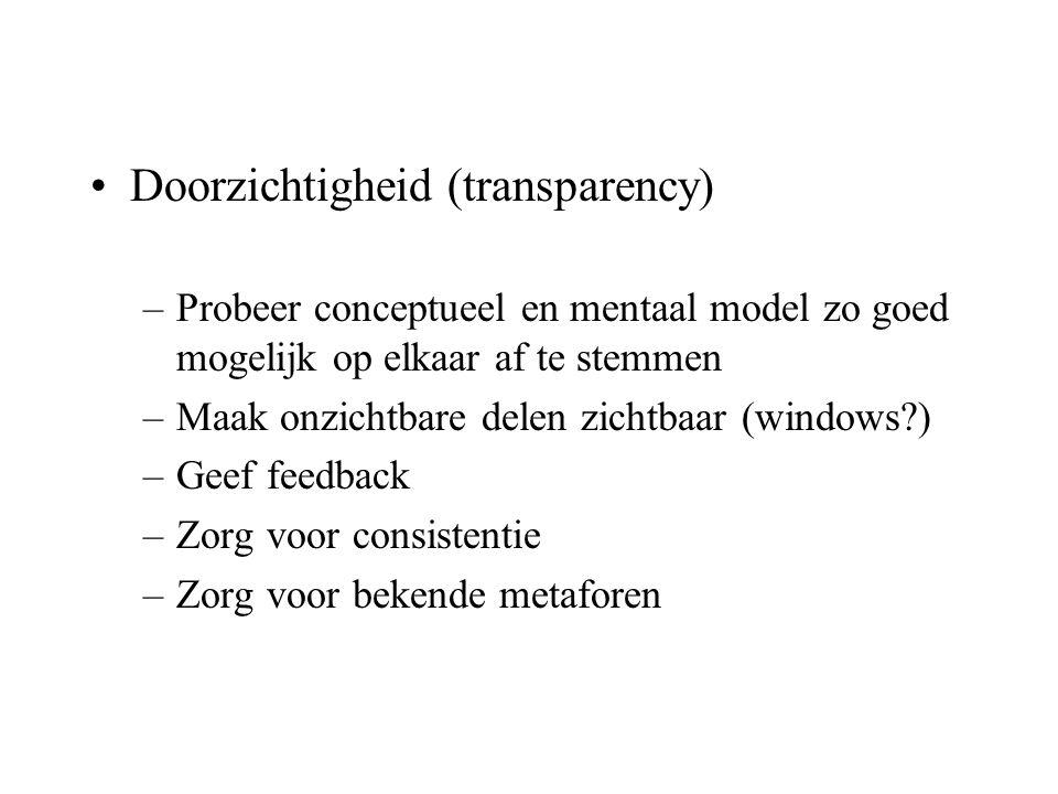 Doorzichtigheid (transparency) –Probeer conceptueel en mentaal model zo goed mogelijk op elkaar af te stemmen –Maak onzichtbare delen zichtbaar (windo