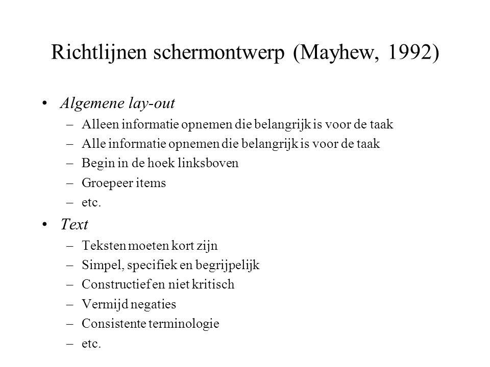 Richtlijnen schermontwerp (Mayhew, 1992) Algemene lay-out –Alleen informatie opnemen die belangrijk is voor de taak –Alle informatie opnemen die belan
