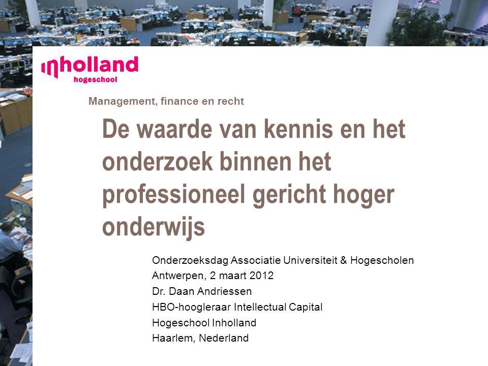 Management, finance en recht Onderzoeksdag Associatie Universiteit & Hogescholen Antwerpen, 2 maart 2012 Dr. Daan Andriessen HBO-hoogleraar Intellectu