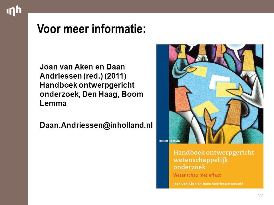 Joan van Aken en Daan Andriessen (red.) (2011) Handboek ontwerpgericht onderzoek, Den Haag, Boom Lemma Daan.Andriessen@inholland.nl Voor meer informat