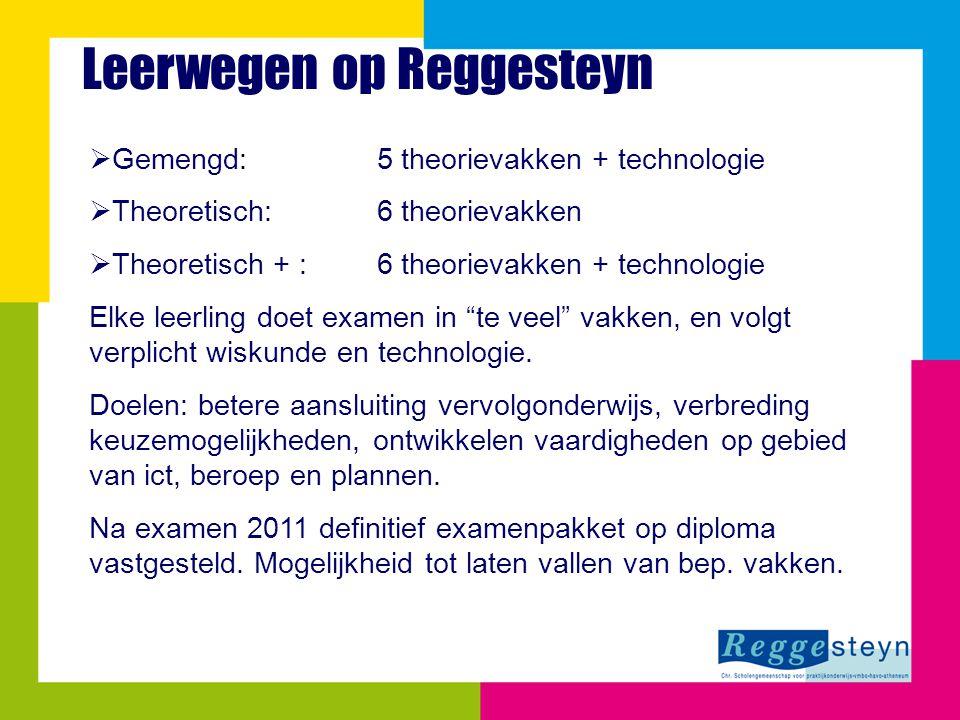 Leerwegen op Reggesteyn  Gemengd:5 theorievakken + technologie  Theoretisch: 6 theorievakken  Theoretisch + : 6 theorievakken + technologie Elke le