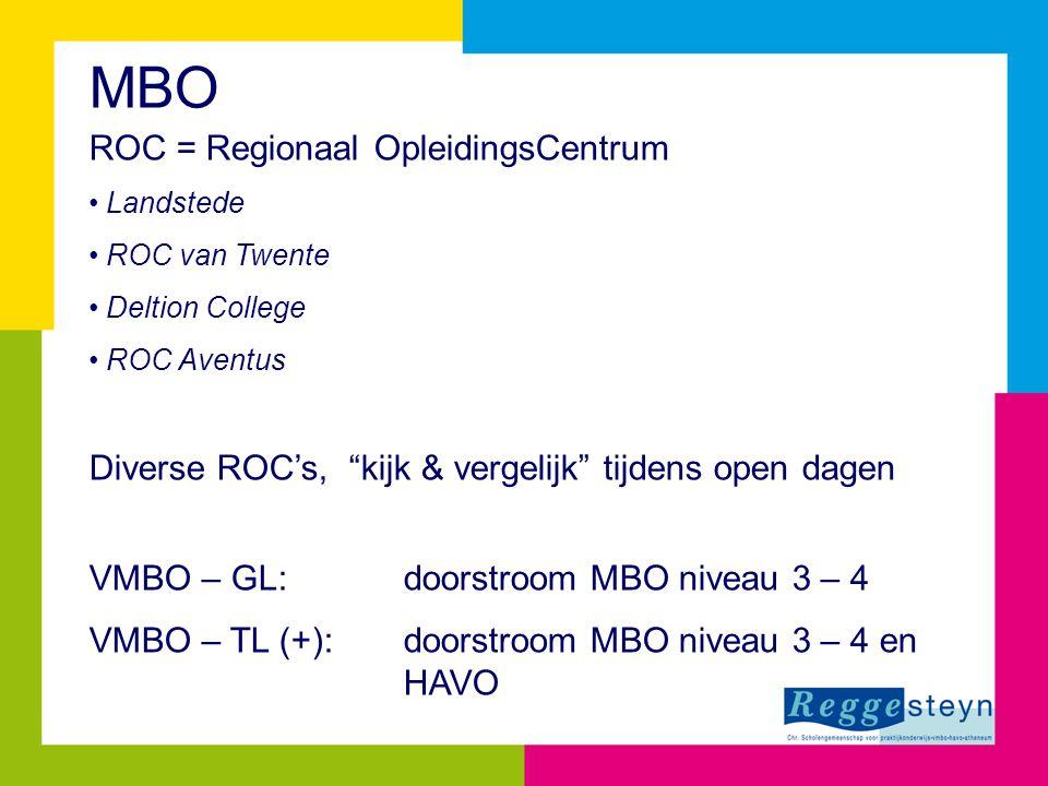 MBO ROC = Regionaal OpleidingsCentrum Landstede ROC van Twente Deltion College ROC Aventus Diverse ROC's, kijk & vergelijk tijdens open dagen VMBO – GL: doorstroom MBO niveau 3 – 4 VMBO – TL (+): doorstroom MBO niveau 3 – 4 en HAVO