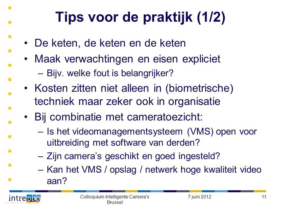 7 juni 2012Colloquium Intelligente Camera s Brussel 11 Tips voor de praktijk (1/2) De keten, de keten en de keten Maak verwachtingen en eisen expliciet –Bijv.