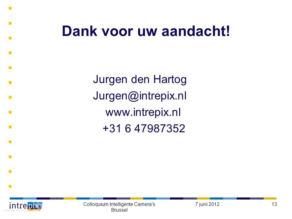 7 juni 2012Colloquium Intelligente Camera s Brussel 13 Dank voor uw aandacht.