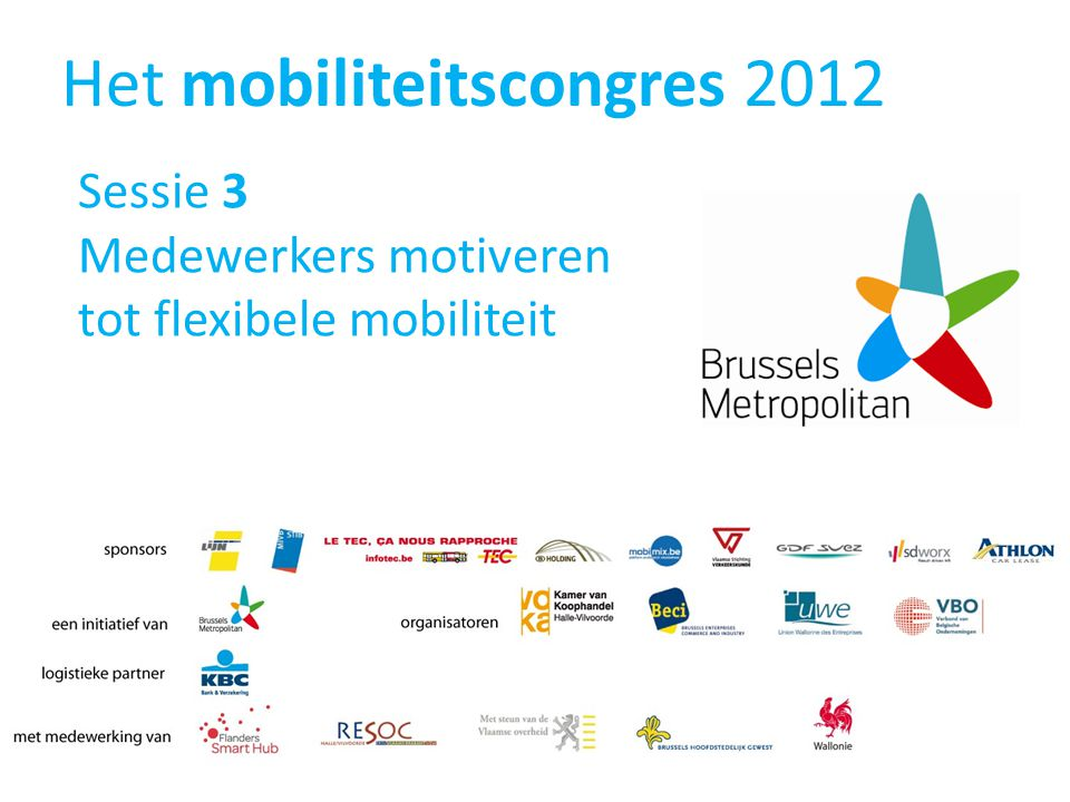 Het mobiliteitscongres 2012 Sessie 3 Medewerkers motiveren tot flexibele mobiliteit