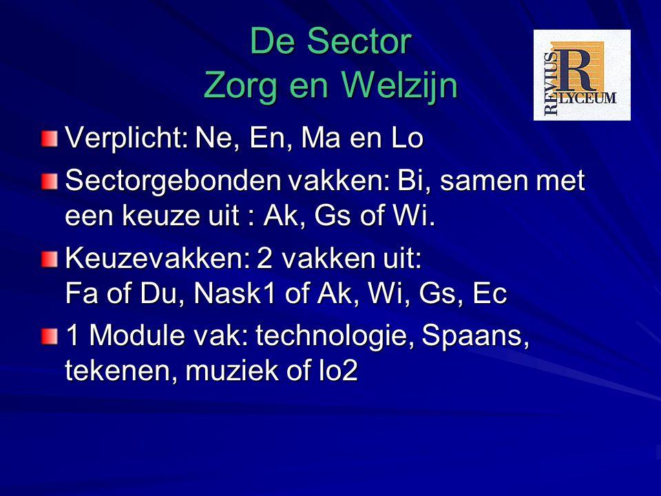 De Sector Zorg en Welzijn Verplicht: Ne, En, Ma en Lo Sectorgebonden vakken: Bi, samen met een keuze uit : Ak, Gs of Wi.