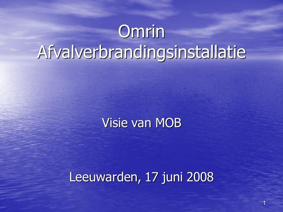 1 Omrin Afvalverbrandingsinstallatie Visie van MOB Leeuwarden, 17 juni 2008 1