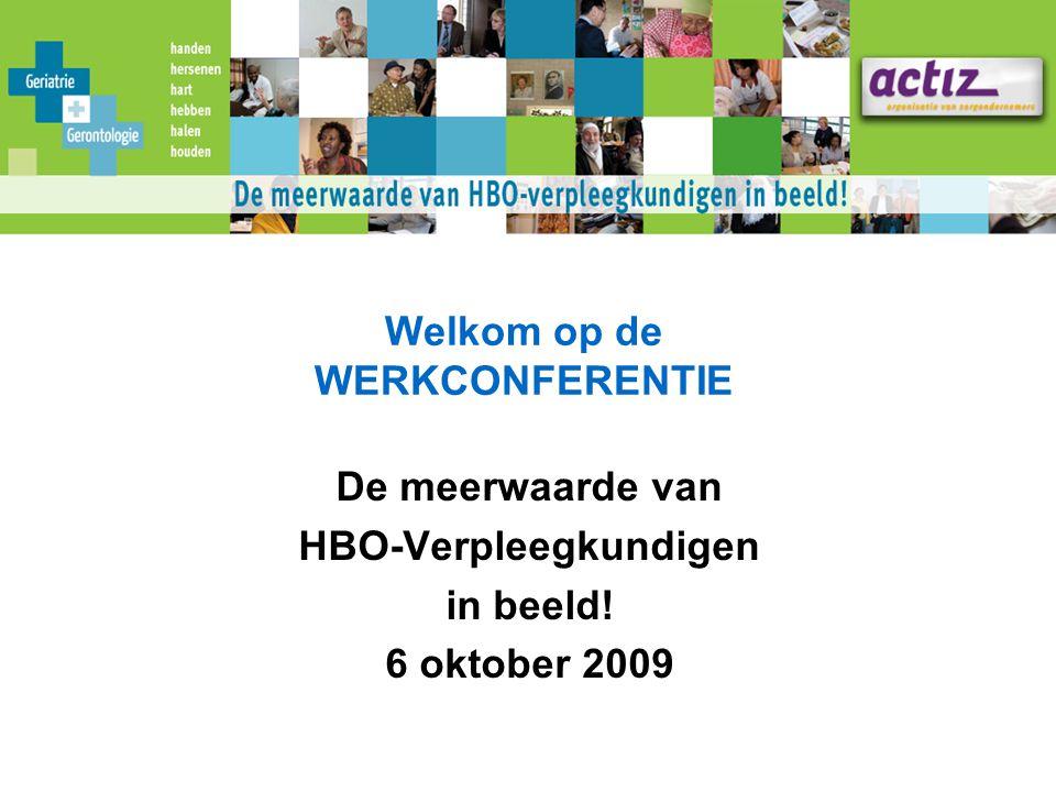 Welkom op de WERKCONFERENTIE De meerwaarde van HBO-Verpleegkundigen in beeld! 6 oktober 2009